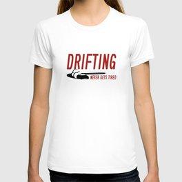 Drifting Never Gets Tired T-shirt