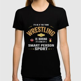 OK If You Think Wrestling Is Boring Smart People Sport T-shirt