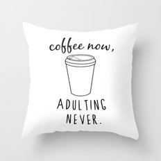 Coffee Now / Adulting Never - Black and White Vers. Throw Pillow