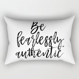 Be Fearlessly Authentic, Fearless Quote, Be Authentic Rectangular Pillow
