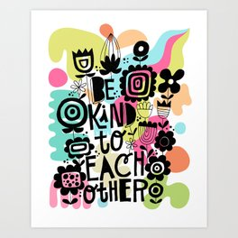 be kind to each other Art Print