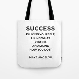 Maya Angelou Inspiration Quotes -  SUCCESS is liking yourself Tote Bag