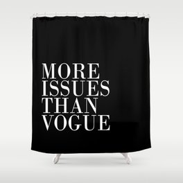 More Issues Than Vogue Shower Curtain