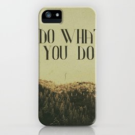 Do What You Do iPhone Case