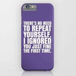 There's No Need To Repeat Yourself. I Ignored You Just Fine the First Time. (Ultra Violet) iPhone Case