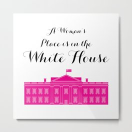 A Women's Place is in the White House Metal Print
