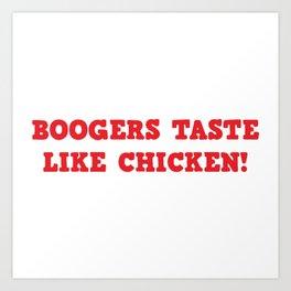 Boogers Taste Like Chicken Art Print