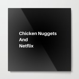 Chicken Nuggets and Chill? Metal Print