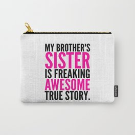 My Brother's Sister is Freaking Awesome True Story Carry-All Pouch