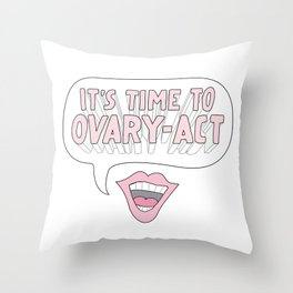 It's Time to Ovary-Act Throw Pillow