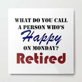 Retired On Monday Funny Retirement Retire Burn Metal Print