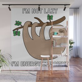 I'm Not Lazy I'm Energy Efficient Wall Mural