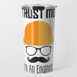 Trust Me I'm An Engineer Travel Mug