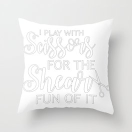 I Play With Scissors For the Shear Fun of It Throw Pillow