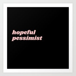 hopeful pessimist Art Print
