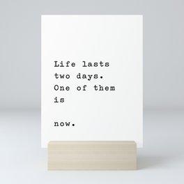 Life lasts two days Mini Art Print