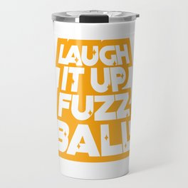 Laugh it up fuzz ball Travel Mug