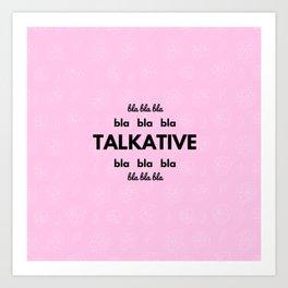 TALKATIVE Art Print