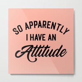 I Have An Attitude Funny Quote Metal Print