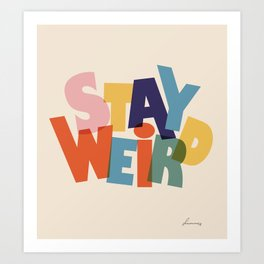 STAY WEIRD - colorful typography Art Print