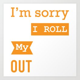 I'm Sorry Did I Roll My Eyes Out Loud Full Of Sarcasms T-shirt Design Weary Arrogant Bitter Art Print