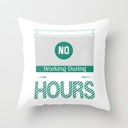 No Working During Big Six Wheel Hours Throw Pillow