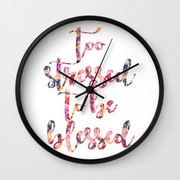 Too stressed to be blessed Wall Clock