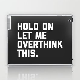 Hold On, Overthink This Funny Quote Laptop & iPad Skin