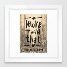 More Than That - New York City - Framed Art Print