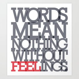 Words mean nothing without feelings Art Print