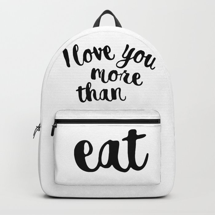 I love you more than eat Backpack