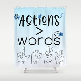 Actions Speak Louder Than Words Shower Curtain