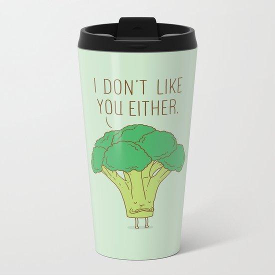 Broccoli don't like you either Metal Travel Mug