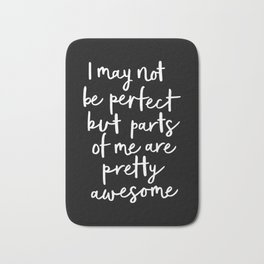 I May Not Be Perfect But Parts of Me Are Pretty Awesome black typography poster home wall decor Bath Mat