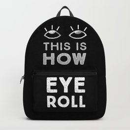 This is How Eye Roll in the Dark Backpack