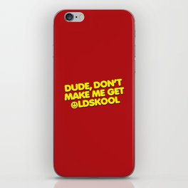 Don't Make Me Get Oldskool Quote iPhone Skin