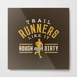 Trail Runners Like It Rough And Dirty Metal Print