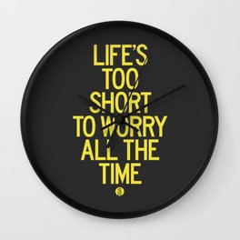 Life's Too Short To Worry All The Time Wall Clock
