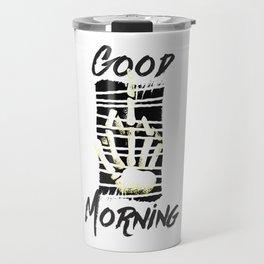 Good fucking morning Travel Mug