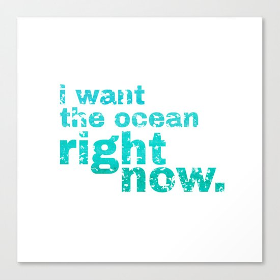I WANT THE OCEAN - right now Canvas Print