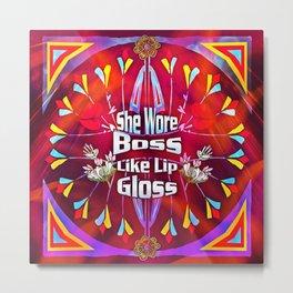 She Wore Boss Like Lip Gloss Metal Print