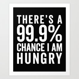I Am Hungry Funny Quote Art Print