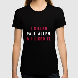 American Psycho - I killed Paul Allen. And I liked it. T-shirt