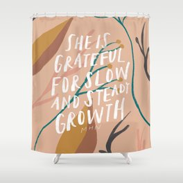 She is grateful for slow and steady growth Shower Curtain
