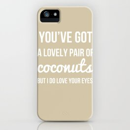 You've Got a Lovely Pair of Coconuts - Naughty Print iPhone Case