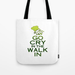 GO CRY IN THE WALK IN Tote Bag