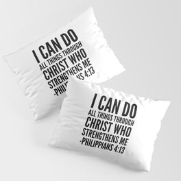 I CAN DO ALL THINGS THROUGH CHRIST WHO STRENGTHENS ME PHILIPPIANS 4:13 Pillow Sham