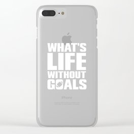 What's Life Without Goals Football Sports T-Shirt Clear iPhone Case