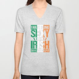 Hate being Sexy I'm Irish So I Can't Help It Unisex V-Neck