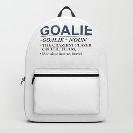 Goalie Craziest Player on a Team Insane Brave Backpack
